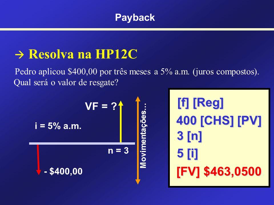 [f] [Reg] 400 [CHS] [PV] 3 [n] 5 [i] [FV] $463,0500  Resolva na HP12C